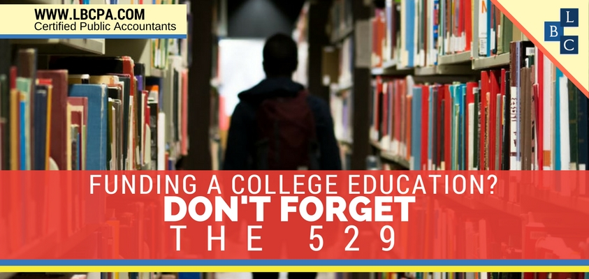 FUNDING A COLLEGE EDUCATION? DON'T FORGET THE 529