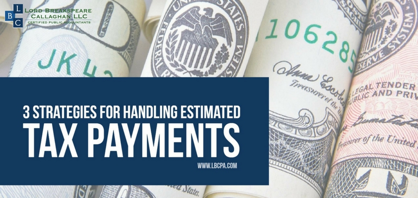3 Strategies for Handling Estimated Tax Payments