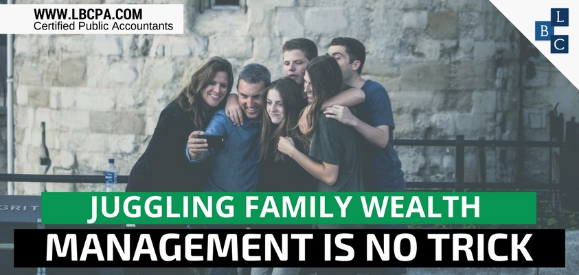 JUGGLING FAMILY WEALTH MANAGEMENT IS NO TRICK