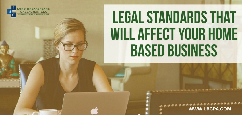 Are there certain legal standards that will affect my home based business