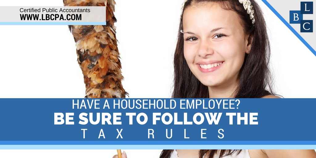 HAVE A HOUSEHOLD EMPLOYEE? BE SURE TO FOLLOW THE TAX RULES