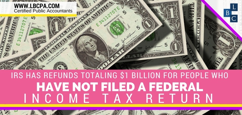 IRS Has Refunds Totaling $1 Billion for People Who Have Not Filed a 2013 Federal Income Tax Return