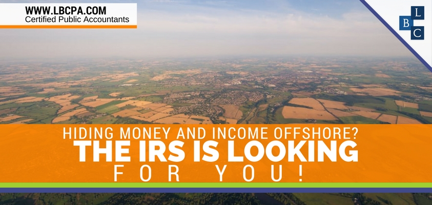 Hiding money and income offshore?  The IRS is looking for you!