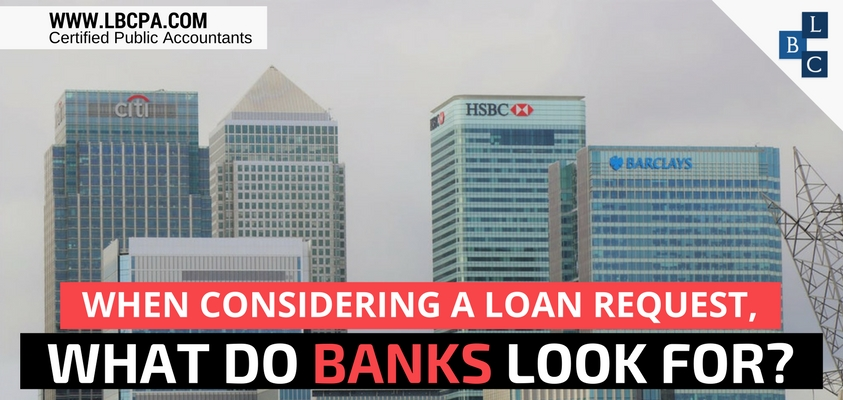 WHEN CONSIDERING A LOAN REQUEST, WHAT DO BANKS LOOK FOR?