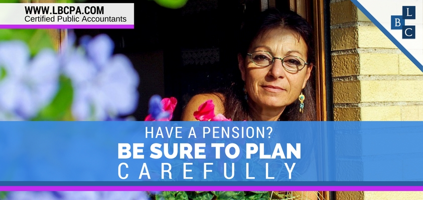 HAVE A PENSION? BE SURE TO PLAN CAREFULLY