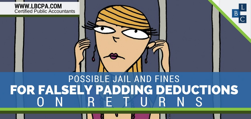 Possible Jail and Fines for Falsely Padding Deductions on Returns