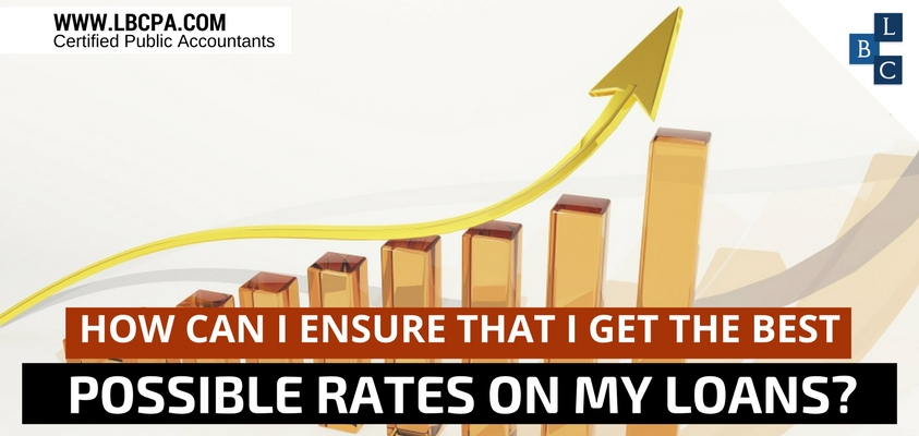 How Can I Ensure That I Get The Best Possible Rates On My Loans