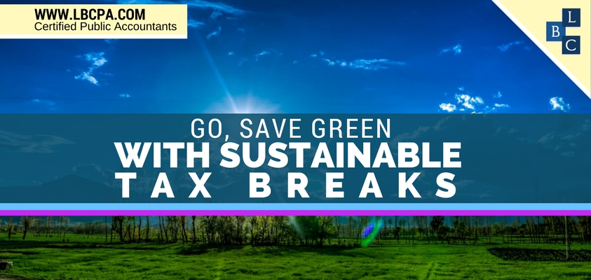 GO, SAVE GREEN WITH SUSTAINABLE TAX BREAKS