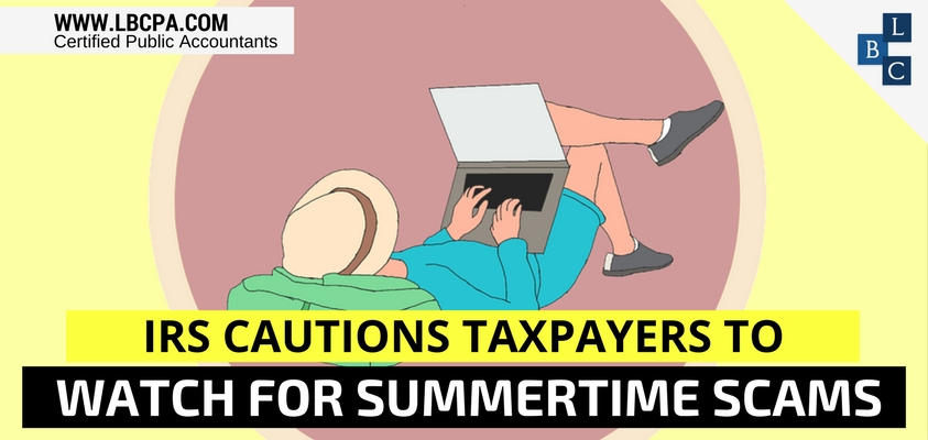 IRS Cautions Taxpayers to Watch for Summertime Scams