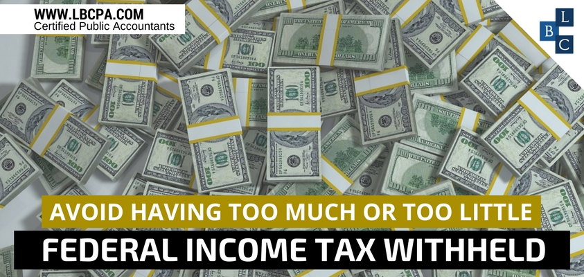 Avoid Having Too Much or Too Little Federal Income Tax Withheld