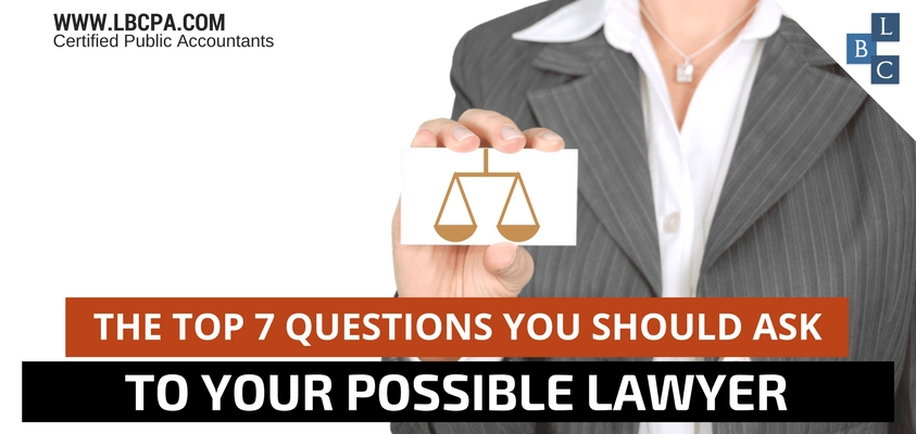 The Top 7 Questions You Should Ask to Your Possible Lawyer