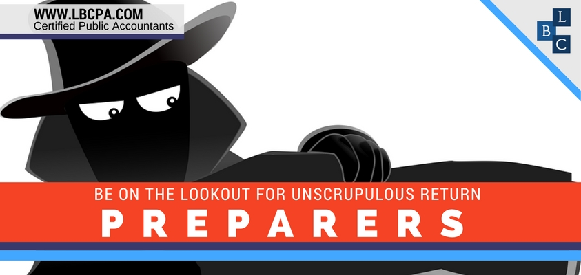 BE ON THE LOOKOUT FOR UNSCRUPULOUS RETURN PREPARERS