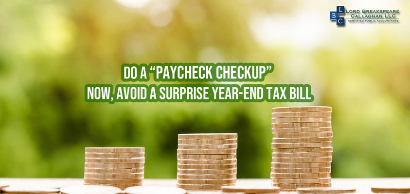 do a paycheck checkup now avoid a surprise year end tax bill