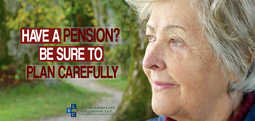 Have a pension be sure to plan carefully